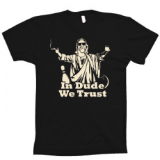 TShirt In dude we trust